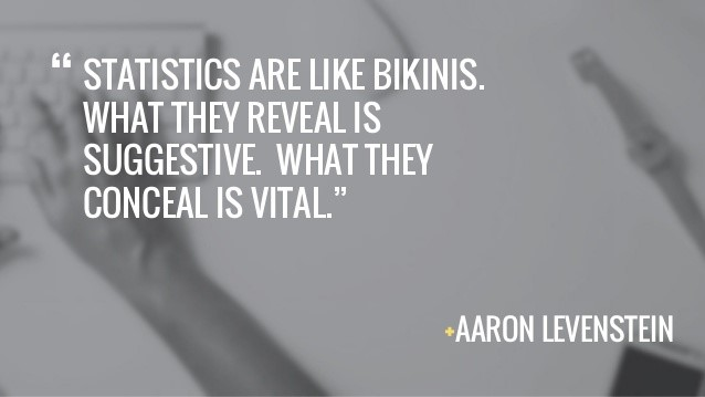 Phrase... statistics are like bikinis that